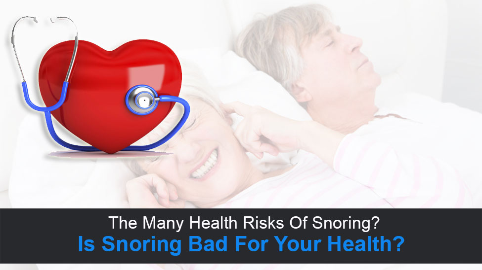 7 Serious Health Risks Associated With Snoring (Don't Take Snoring For Granted)