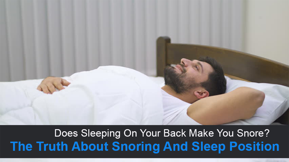 Does Sleeping On Your Back Make You Snore? Or Is It Just A Myth?